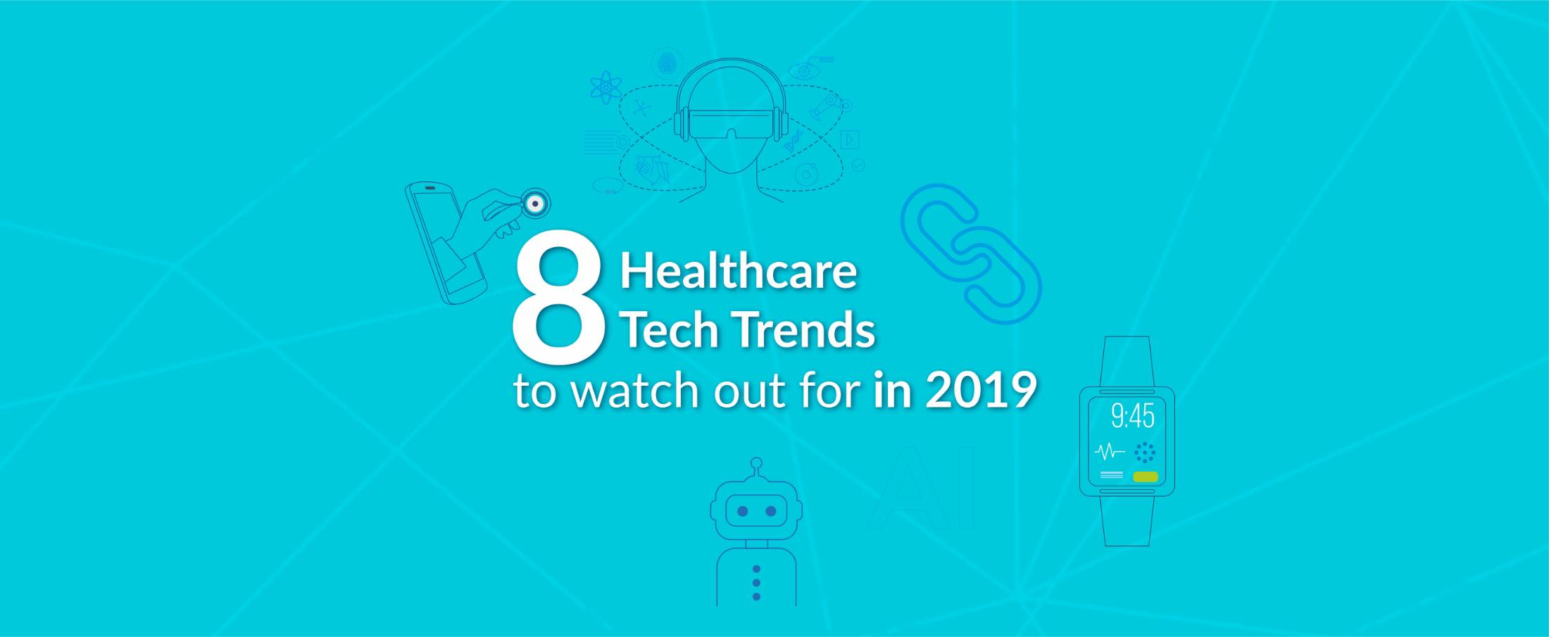 8 Healthcare Tech Trends to watch out for in 2019