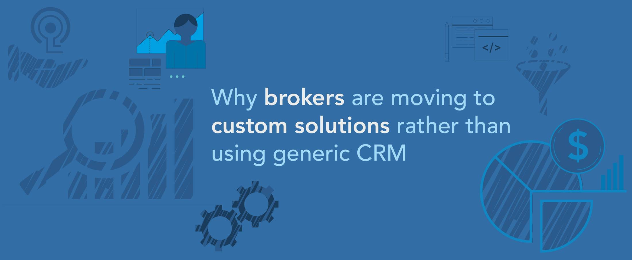 brokers are moving to custom solutions rather than using generic CRM