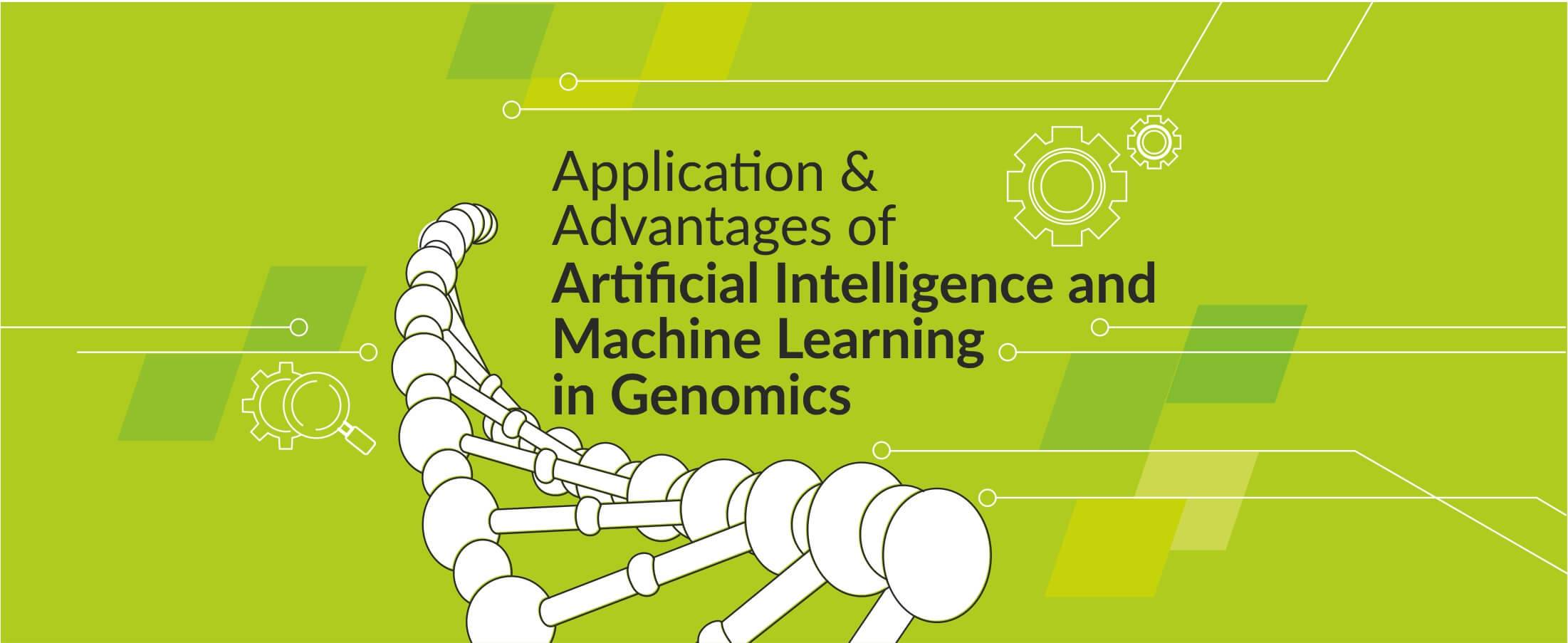 Application and Advantages of Artificial Intelligence and Machine Learning in Genomics